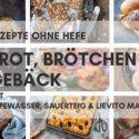 Brot & Brötchen selber ohne Hefe backen. Über 40 hefefreie Rezepte für Brot, Brötchen und Gebäck mit Hefewasser, Sauerteig & Lievito Madre.